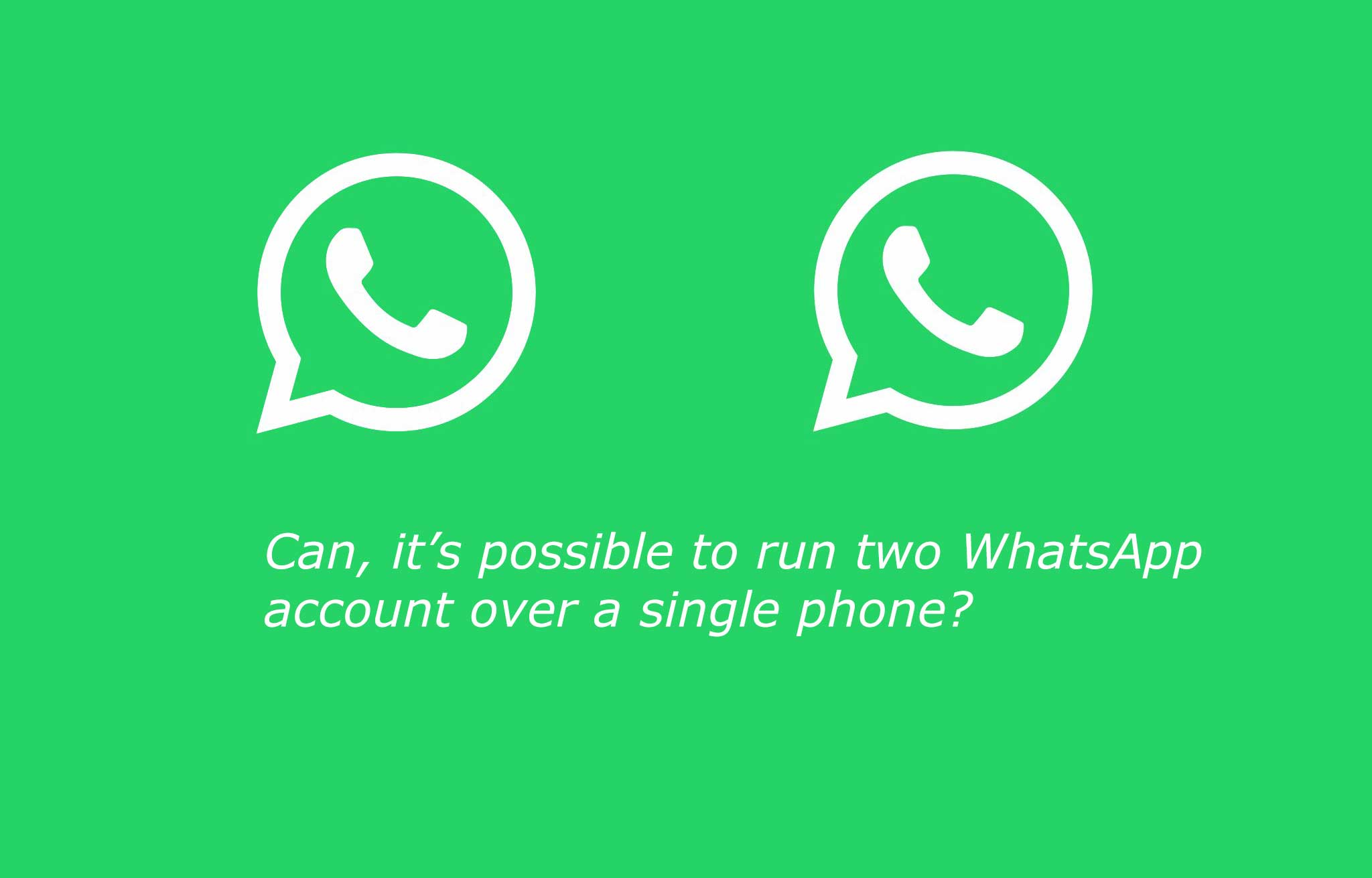 Can, it's possible to run two WhatsApp account over a single phone?